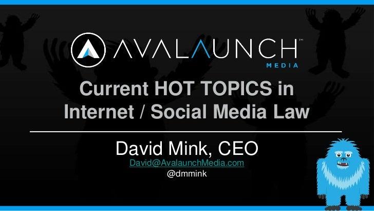 Current HOT TOPICS inInternet / Social Media Law     David Mink, CEO       David@AvalaunchMedia.com              @dmmink