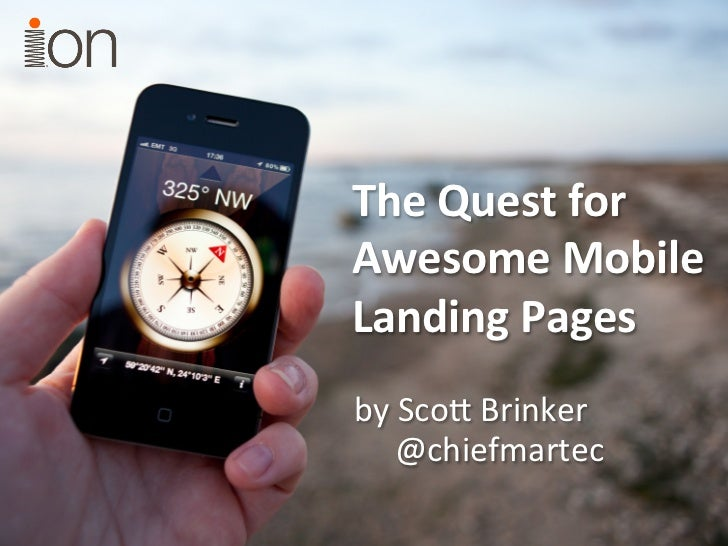 The Quest for Awesome Mobile Landing Pages by Sco Brinker     @chiefmartec