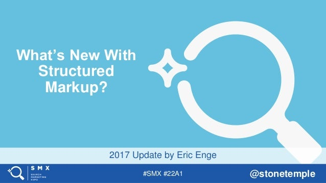 #SMX #22A1 @stonetemple 2017 Update by Eric Enge What's New With Structured Markup?