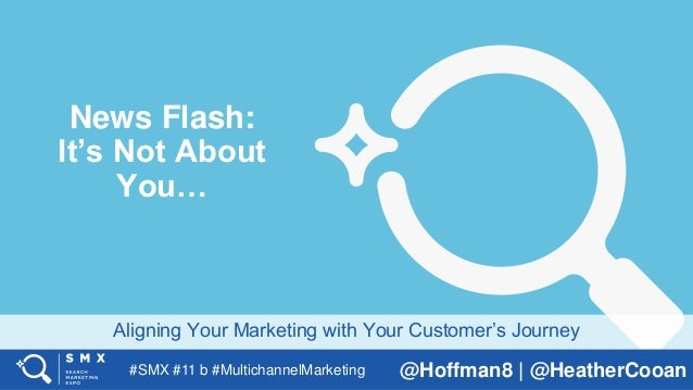 #SMX #11 b #MultichannelMarketing @Hoffman8 | @HeatherCooan Aligning Your Marketing with Your Customer's Journey News Flas...