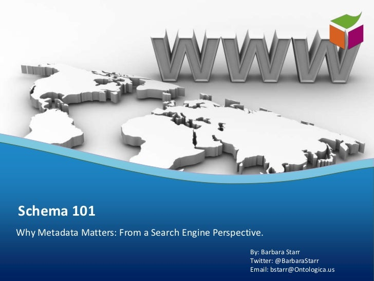 Schema 101Why Metadata Matters: From a Search Engine Perspective.                                                    By: B...