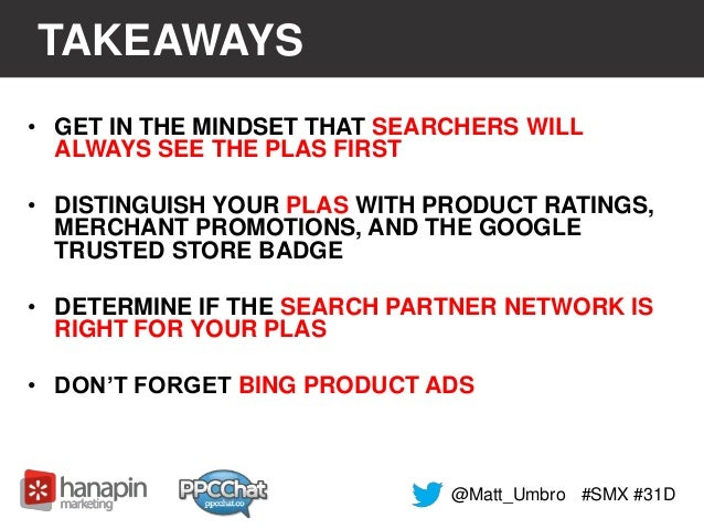 TAKEAWAYS  • GET IN THE MINDSET THAT SEARCHERS WILL  ALWAYS SEE THE PLAS FIRST  • DISTINGUISH YOUR PLAS WITH PRODUCT RATIN...