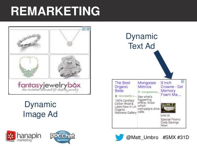 REMARKETING  #SMX #31D  Dynamic  Text Ad  Dynamic  Image Ad  @Matt_Umbro