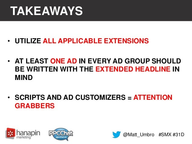 TAKEAWAYS  • UTILIZE ALL APPLICABLE EXTENSIONS  • AT LEAST ONE AD IN EVERY AD GROUP SHOULD  BE WRITTEN WITH THE EXTENDED H...