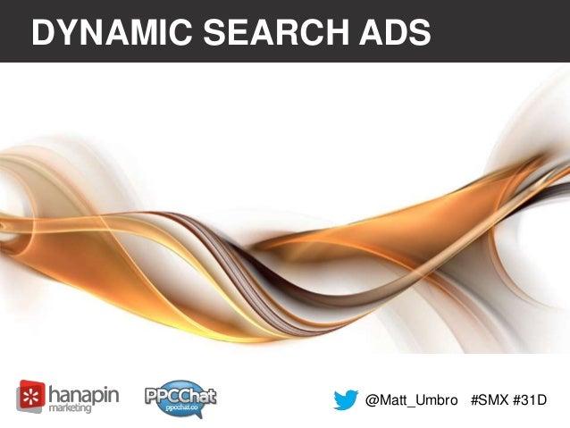 DYNAMIC SEARCH ADS  @Matt_Umbro #SMX #31D
