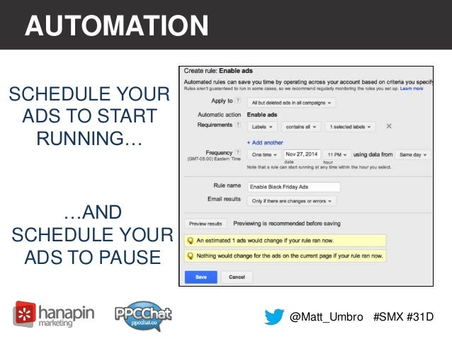 AUTOMATION  #SMX #31D  SCHEDULE YOUR  ADS TO START  RUNNING…  …AND  SCHEDULE YOUR  ADS TO PAUSE  @Matt_Umbro