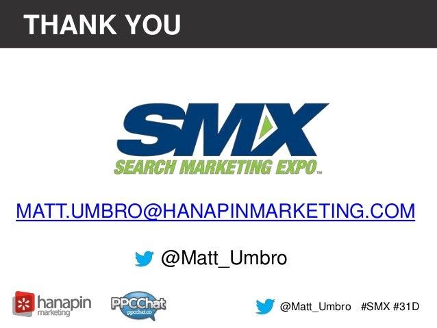 THANK YOU  MATT.UMBRO@HANAPINMARKETING.COM  #SMX #31D  @Matt_Umbro  @Matt_Umbro
