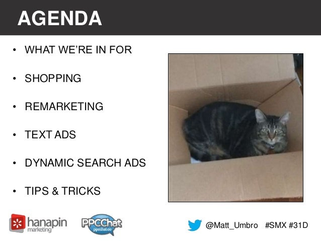 AGENDA  • WHAT WE'RE IN FOR  • SHOPPING  • REMARKETING  • TEXT ADS  • DYNAMIC SEARCH ADS  • TIPS & TRICKS  @Matt_Umbro #SM...