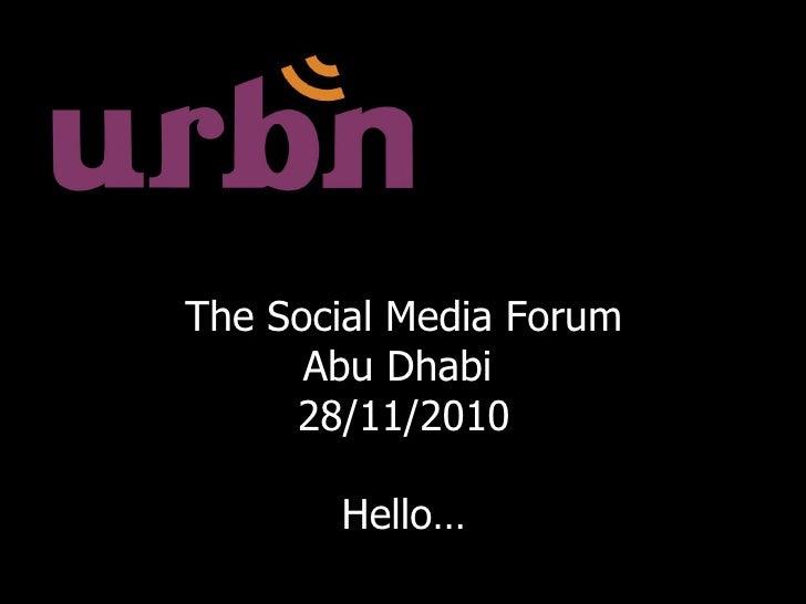 The Social Media Forum Abu Dhabi  28/11/2010 Hello…