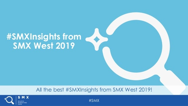 #SMX All the best #SMXInsights from SMX West 2019! #SMXInsights from SMX West 2019