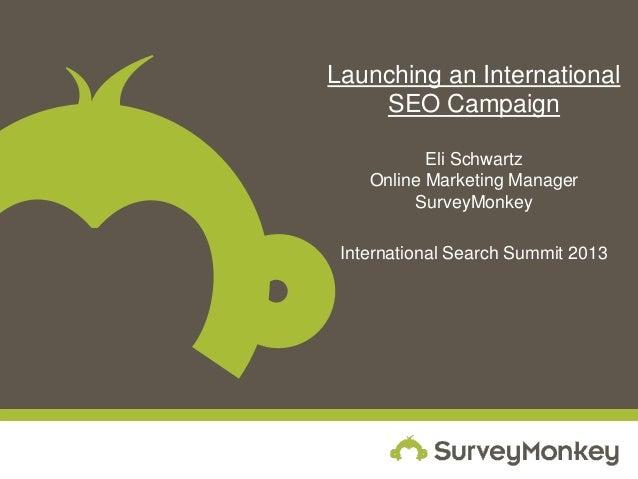 Launching an International    SEO Campaign           Eli Schwartz    Online Marketing Manager         SurveyMonkey Interna...