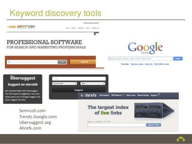 Keyword discovery tools  Semrush.com  Trends.Google.com  Ubersuggest.org  Ahrefs.com