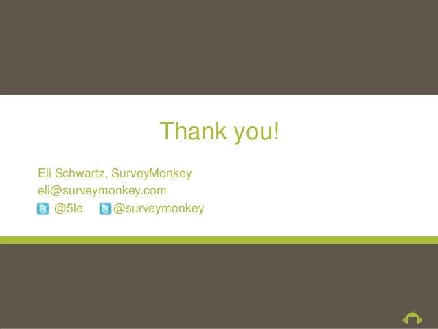 Thank you!Eli Schwartz, SurveyMonkeyeli@surveymonkey.com    @5le      @surveymonkey