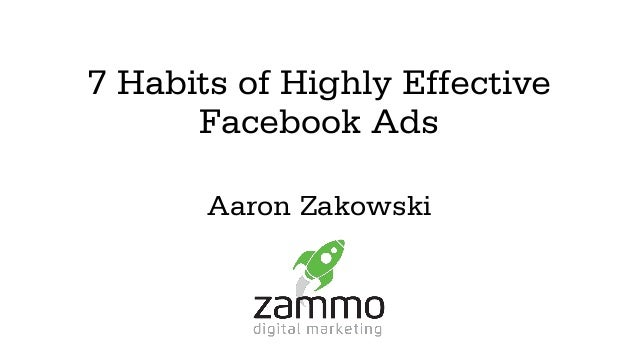 7 Habits of Highly Effective Facebook Ads Aaron Zakowski