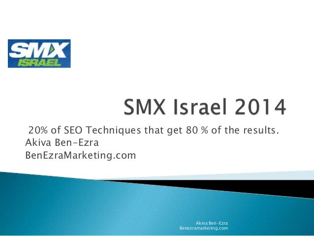20% of SEO Techniques that get 80 % of the results. Akiva Ben-Ezra BenEzraMarketing.com  Akiva Ben-Ezra Benezramarkeitng.c...