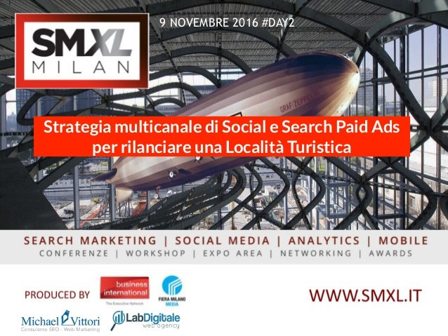 9 NOVEMBRE 2016 #DAY2 Strategia multicanale di Social e Search Paid Ads per rilanciare una Località Turistica