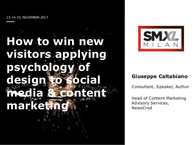 13-14-15, NOVEMBER 2017 How to win new visitors applying psychology of design to social media & content marketing Giuseppe...