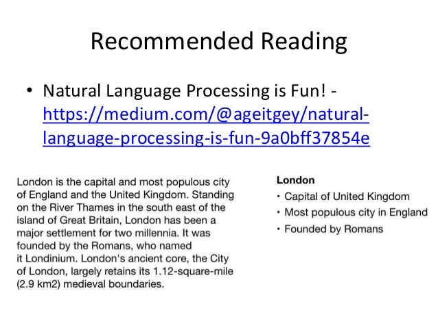 Recommended Reading • Natural Language Processing is Fun! - https://medium.com/@ageitgey/natural- language-processing-is-f...