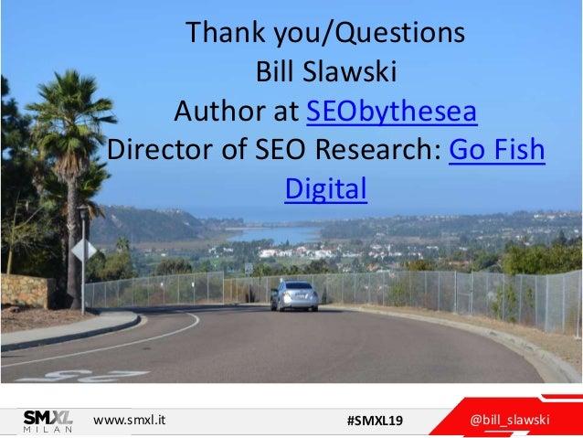 @bill_slawskiwww.smxl.it #SMXL19 Thank you/Questions Bill Slawski Author at SEObythesea Director of SEO Research: Go Fish ...