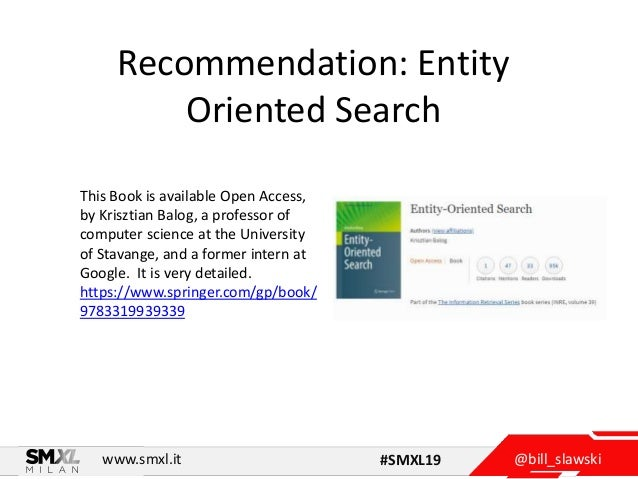 @bill_slawskiwww.smxl.it #SMXL19 Recommendation: Entity Oriented Search This Book is available Open Access, by Krisztian B...