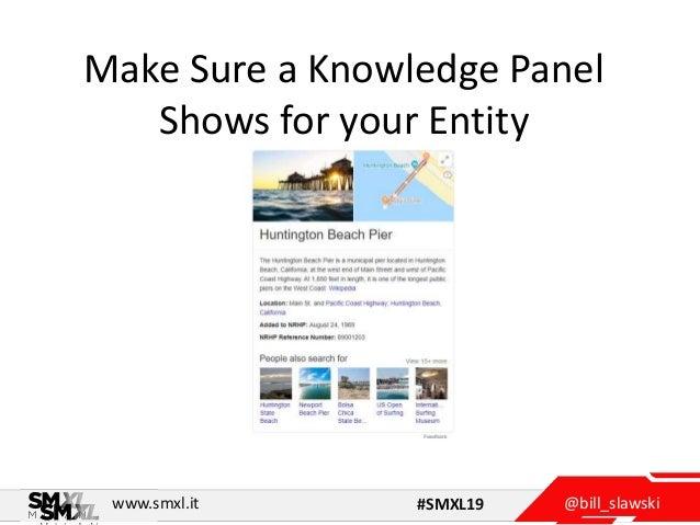 @bill_slawskiwww.smxl.it #SMXL19 Make Sure a Knowledge Panel Shows for your Entity