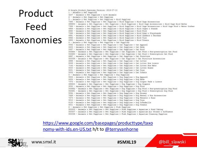 @bill_slawskiwww.smxl.it #SMXL19 Product Feed Taxonomies https://www.google.com/basepages/producttype/taxo nomy-with-ids.e...