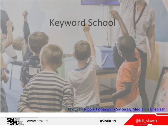 @bill_slawskiwww.smxl.it #SMXL19 Keyword School Photo by Nicole Honeywill / Sincerely Media on Unsplash