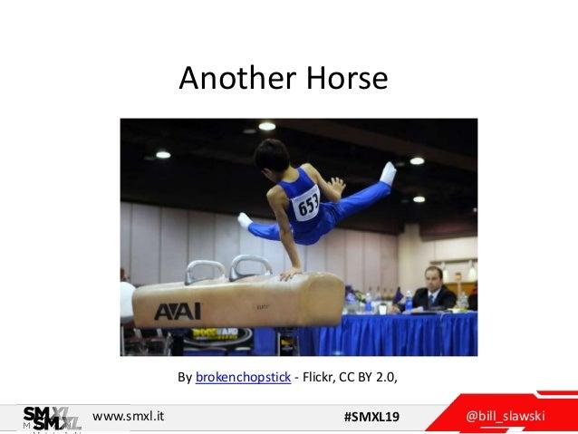 @bill_slawskiwww.smxl.it #SMXL19 Another Horse By brokenchopstick - Flickr, CC BY 2.0,