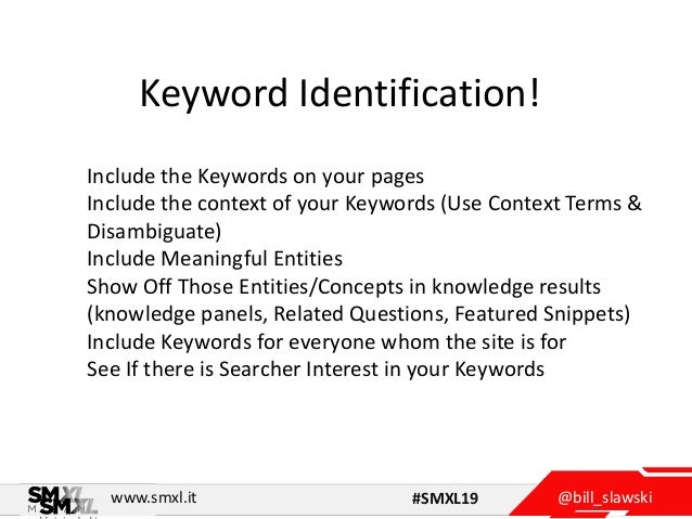 @bill_slawskiwww.smxl.it #SMXL19 Keyword Identification! Include the Keywords on your pages Include the context of your Ke...