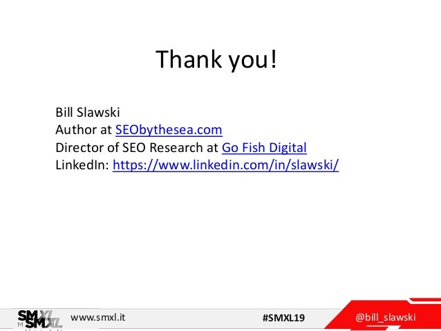 @bill_slawskiwww.smxl.it #SMXL19 Thank you! Bill Slawski Author at SEObythesea.com Director of SEO Research at Go Fish Dig...