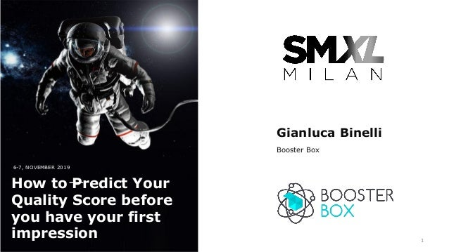 6-7, NOVEMBER 2019 How to Predict Your Quality Score before you have your first impression Gianluca Binelli Booster Box 1
