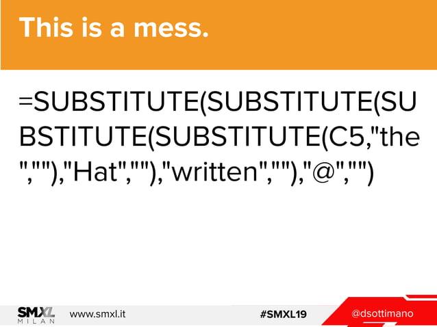 @dsottimanowww.smxl.it #SMXL19 @dsottimanowww.smxl.it #SMXL19 This is a mess. =SUBSTITUTE(SUBSTITUTE(SU BSTITUTE(SUBSTITUT...