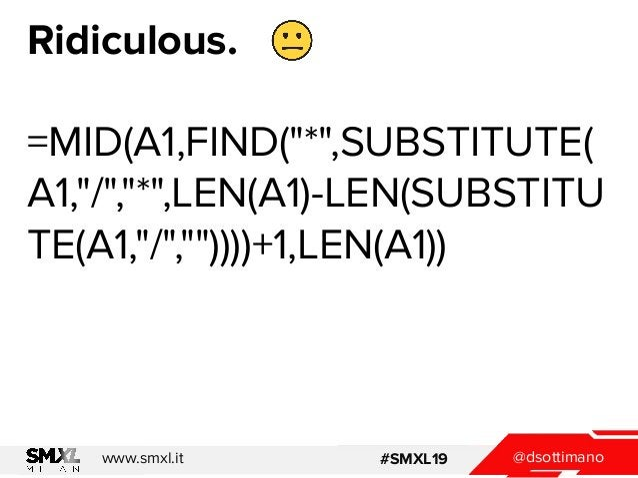 """@dsottimanowww.smxl.it #SMXL19 Ridiculous. =MID(A1,FIND(""""*"""",SUBSTITUTE( A1,""""/"""",""""*"""",LEN(A1)-LEN(SUBSTITU TE(A1,""""/"""",""""""""))))+1..."""