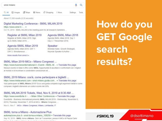 @dsottimanowww.smxl.it #SMXL19 @dsottimanowww.smxl.it #SMXL19 How do you GET Google search results?