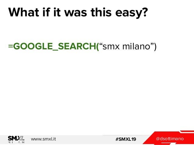 """@dsottimanowww.smxl.it #SMXL19 @dsottimanowww.smxl.it #SMXL19 What if it was this easy? =GOOGLE_SEARCH(""""smx milano"""")"""