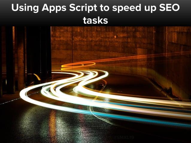 @dsottimanowww.smxl.it #SMXL19www.smxl.it #SMXL19 Using Apps Script to speed up SEO tasks