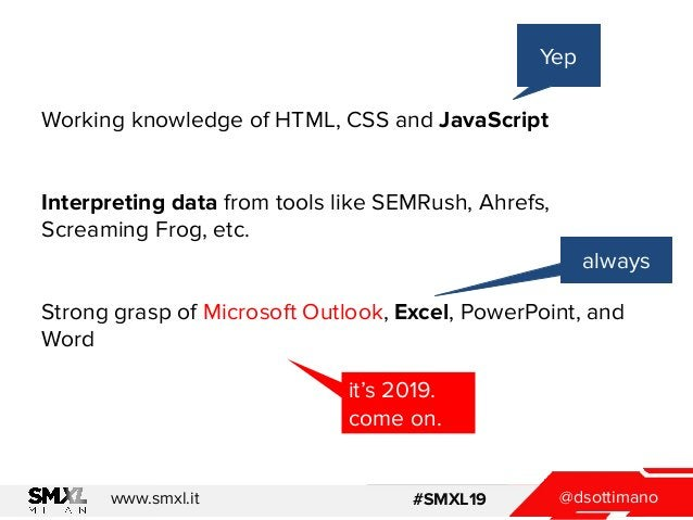 @dsottimanowww.smxl.it #SMXL19 @dsottimanowww.smxl.it #SMXL19 Working knowledge of HTML, CSS and JavaScript Interpreting d...