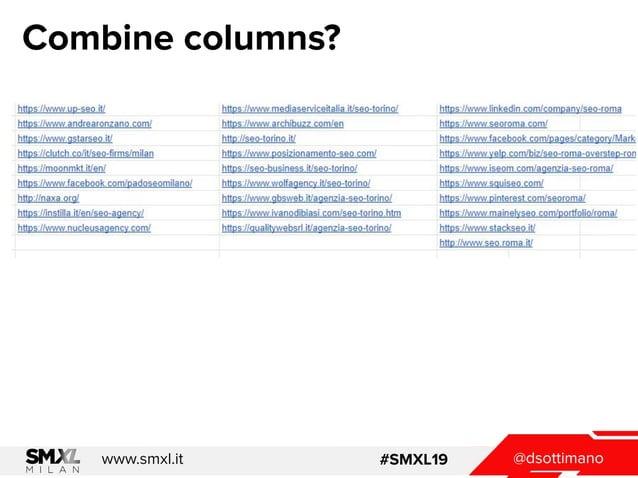 @dsottimanowww.smxl.it #SMXL19 Combine columns?