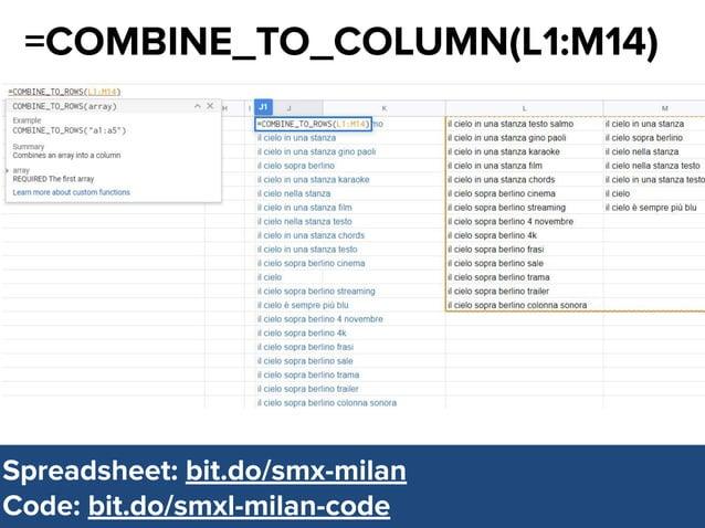 @dsottimanowww.smxl.it #SMXL19 @dsottimanowww.smxl.it #SMXL19 =COMBINE_TO_COLUMN(L1:M14) Spreadsheet: bit.do/smx-milan Cod...
