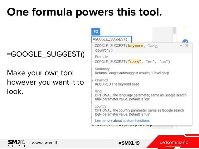 @dsottimanowww.smxl.it #SMXL19 One formula powers this tool. =GOOGLE_SUGGEST() Make your own tool however you want it to l...