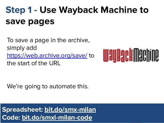 @dsottimanowww.smxl.it #SMXL19 Step 1 - Use Wayback Machine to save pages To save a page in the archive, simply add https:...