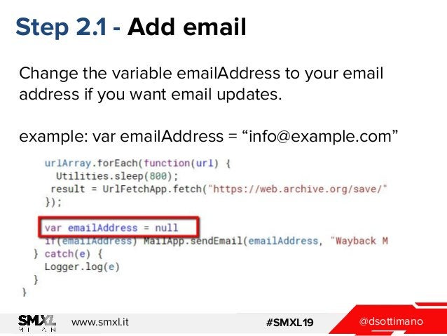 @dsottimanowww.smxl.it #SMXL19 Step 2.1 - Add email Change the variable emailAddress to your email address if you want ema...
