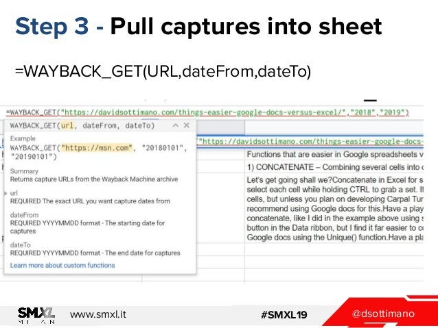 @dsottimanowww.smxl.it #SMXL19 Step 3 - Pull captures into sheet =WAYBACK_GET(URL,dateFrom,dateTo)