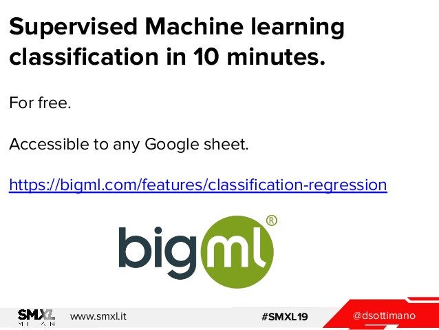 @dsottimanowww.smxl.it #SMXL19 Supervised Machine learning classification in 10 minutes. For free. Accessible to any Google...