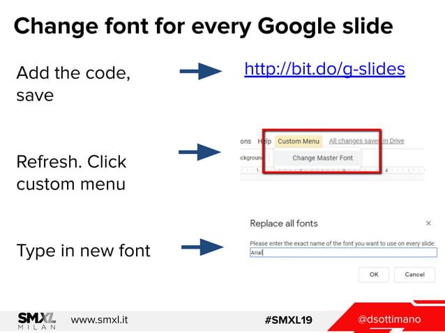 @dsottimanowww.smxl.it #SMXL19 Change font for every Google slide Add the code, save Refresh. Click custom menu Type in ne...