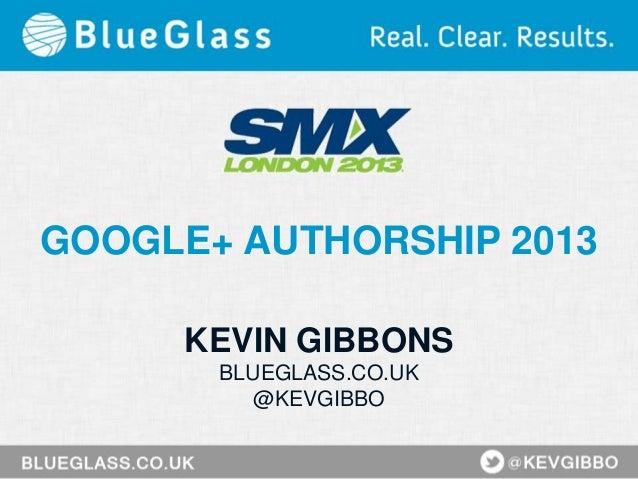 GOOGLE+ AUTHORSHIP 2013KEVIN GIBBONSBLUEGLASS.CO.UK@KEVGIBBO