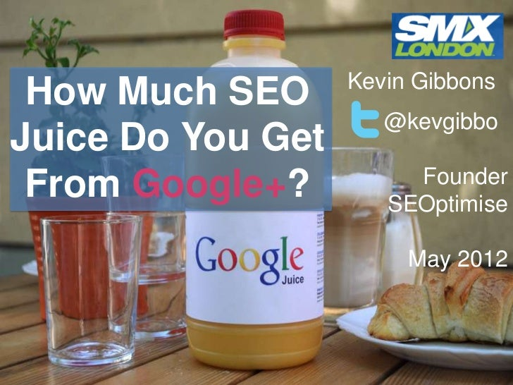 Kevin Gibbons How Much SEO                      @kevgibboJuice Do You Get                        Founder From Google+?    ...