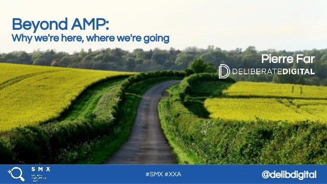 #SMX #XXA @delibdigital Pierre Far Beyond AMP: Why we're here, where we're going