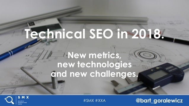 #SMX #XXA @bart_goralewicz Technical SEO in 2018. New metrics, new technologies and new challenges.