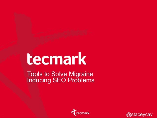 Tools to Solve MigraineInducing SEO Problems@staceycav